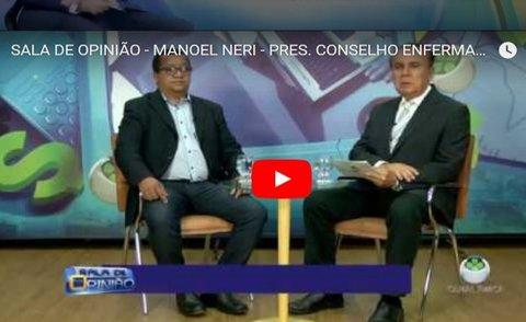 SALA DE OPINIÃO - MANOEL NERI - PRESIDENTE DO CONSELHO DE ENFERMAGEM