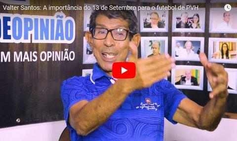 Valter Santos: A importância do 13 de Setembro para o futebol de PVH (VÍDEO)