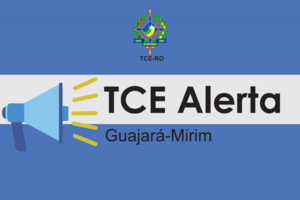 TCE-RO expede termo de alerta ao município de Guajará-Mirim - Gente de Opinião
