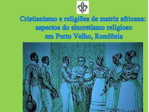Cristianismo e religiões de matriz africana: aspectos do sincretismo religioso em Porto Velho, Rondônia