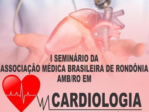 I Seminário da Associação Médica Brasileira de Rondônia AMB/RO em CARDIOLOGIA