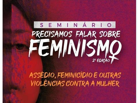 Seminário Precisamos Falar Sobre Feminismo – 2 ª Edição