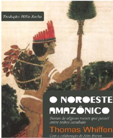 O Noroeste Amazônico de Thomas Whiffen, obra agora disponível em português - Gente de Opinião